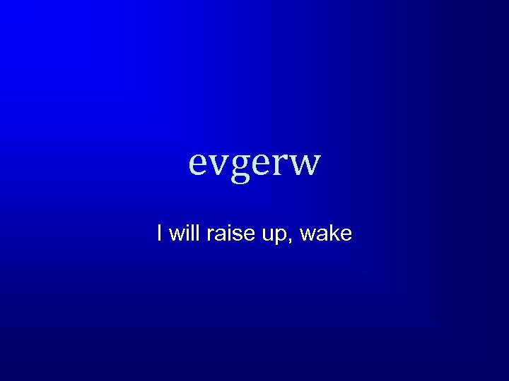 evgerw I will raise up, wake