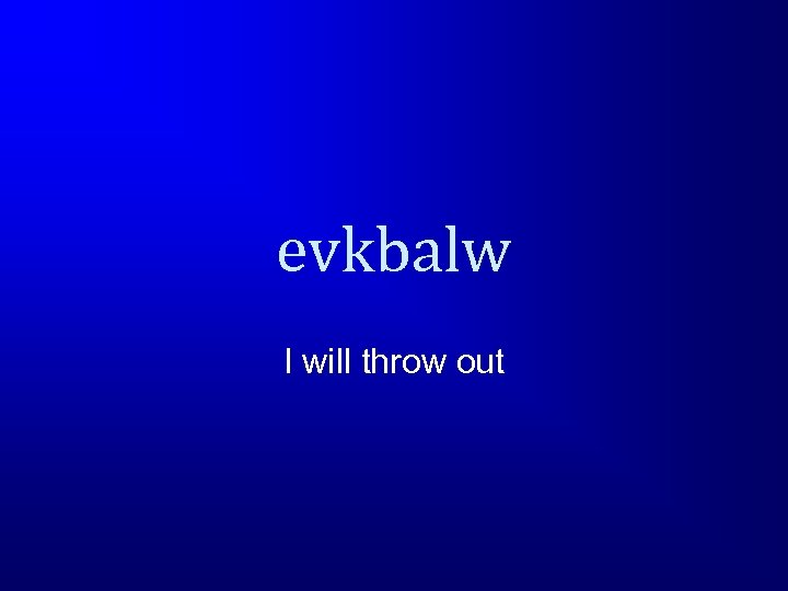 evkbalw I will throw out