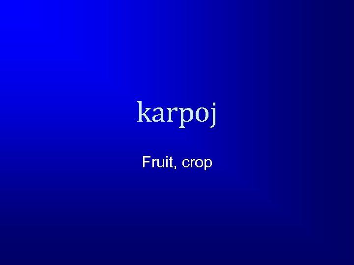karpoj Fruit, crop