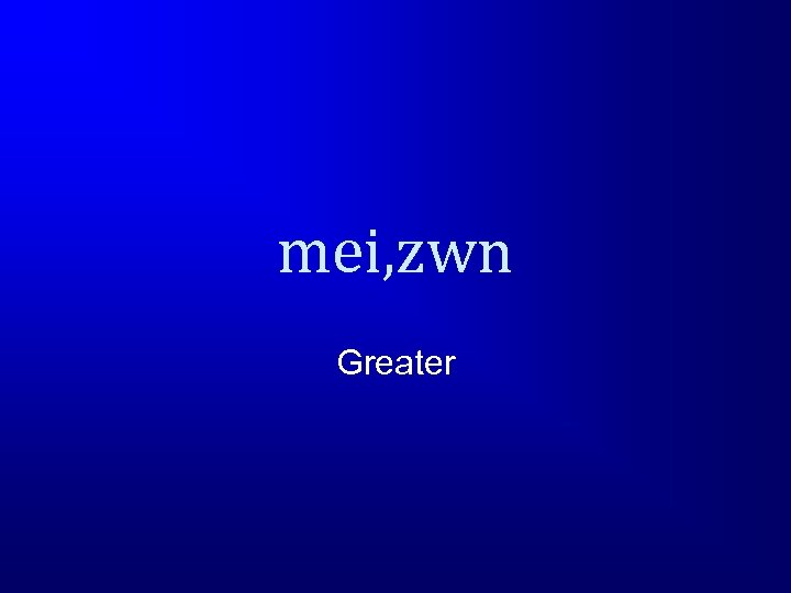 mei, zwn Greater