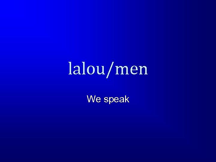 lalou/men We speak