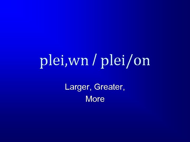 plei, wn / plei/on Larger, Greater, More