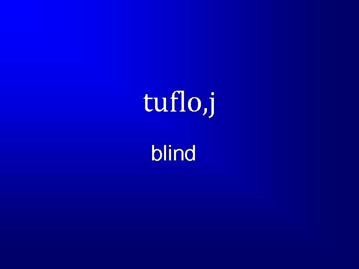 tuflo, j blind