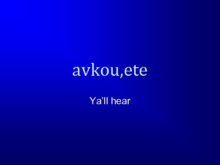 avkou, ete Ya'll hear