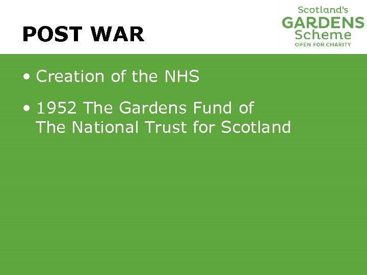 POST WAR • Creation of the NHS • 1952 The Gardens Fund of The