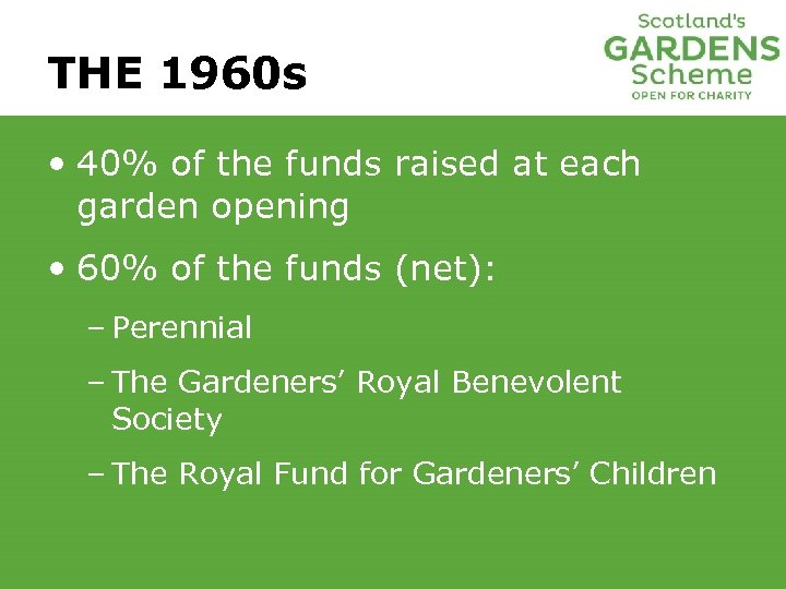 THE 1960 s • 40% of the funds raised at each garden opening •