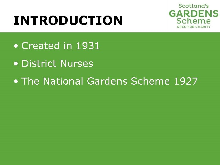 INTRODUCTION • Created in 1931 • District Nurses • The National Gardens Scheme 1927
