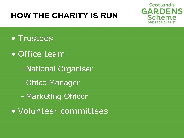 HOW THE CHARITY IS RUN • Trustees • Office team – National Organiser –