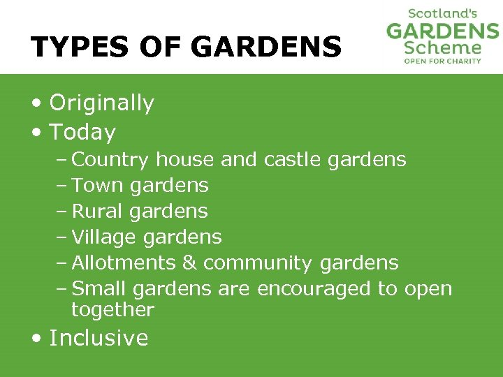 TYPES OF GARDENS • Originally • Today – Country house and castle gardens –