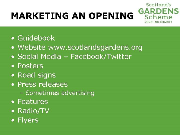 MARKETING AN OPENING • • • Guidebook Website www. scotlandsgardens. org Social Media –