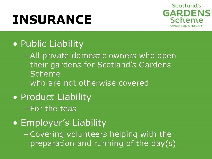 INSURANCE • Public Liability – All private domestic owners who open their gardens for