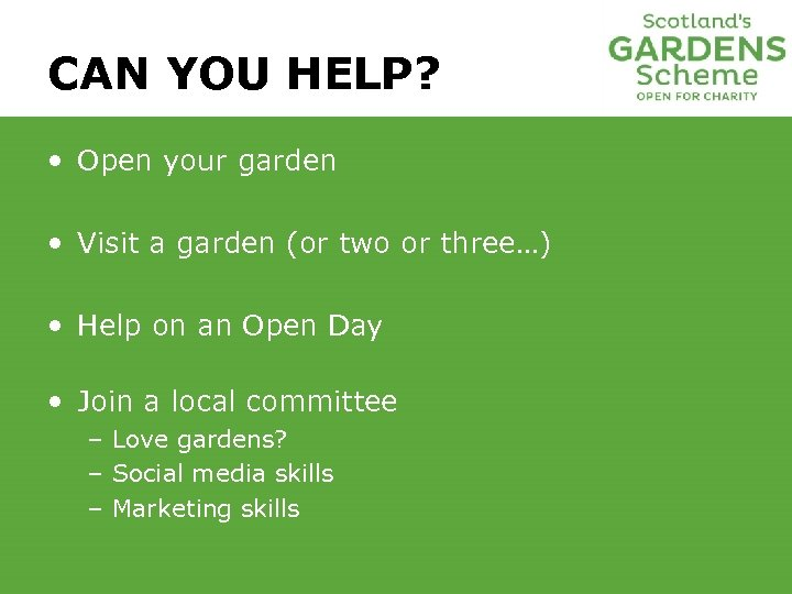 CAN YOU HELP? • Open your garden • Visit a garden (or two or