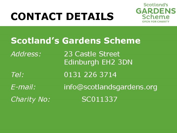 CONTACT DETAILS Scotland's Gardens Scheme Address: 23 Castle Street Edinburgh EH 2 3 DN