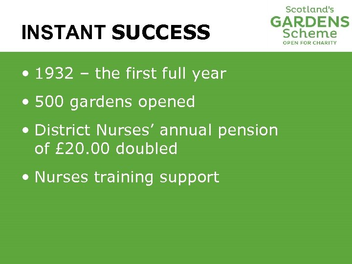 INSTANT SUCCESS • 1932 – the first full year • 500 gardens opened •