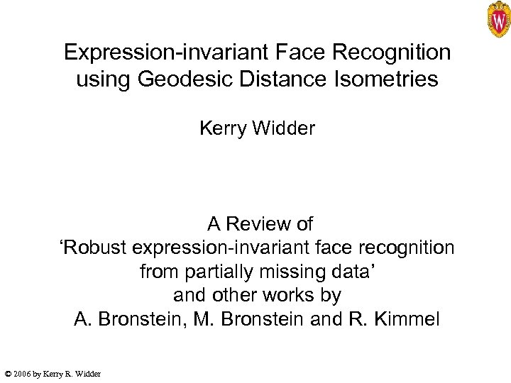 Expression-invariant Face Recognition using Geodesic Distance Isometries Kerry Widder A Review of 'Robust expression-invariant