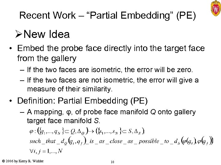 """Recent Work – """"Partial Embedding"""" (PE) ØNew Idea • Embed the probe face directly"""