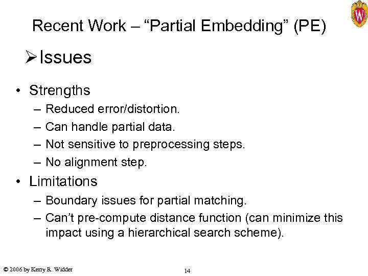 "Recent Work – ""Partial Embedding"" (PE) ØIssues • Strengths – – Reduced error/distortion. Can"