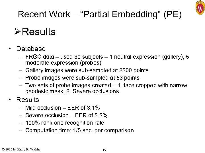 "Recent Work – ""Partial Embedding"" (PE) ØResults • Database – FRGC data – used"