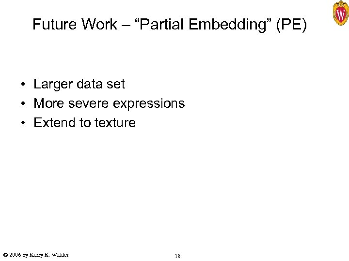 """Future Work – """"Partial Embedding"""" (PE) • Larger data set • More severe expressions"""
