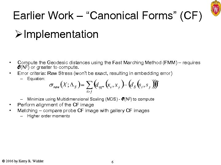"""Earlier Work – """"Canonical Forms"""" (CF) ØImplementation • • Compute the Geodesic distances using"""