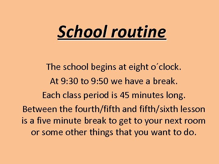 School routine The school begins at eight o´clock. At 9: 30 to 9: 50