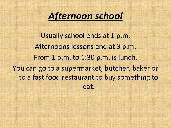 Afternoon school Usually school ends at 1 p. m. Afternoons lessons end at 3