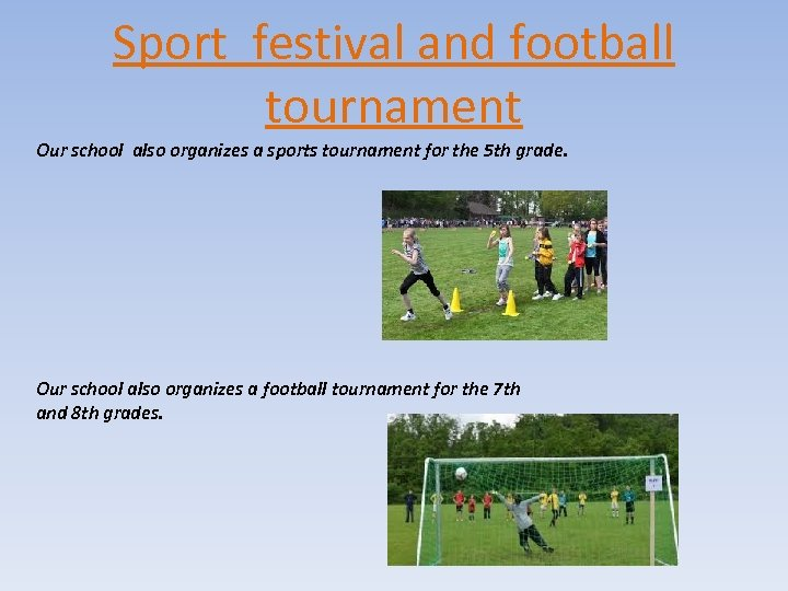 Sport festival and football tournament Our school also organizes a sports tournament for the