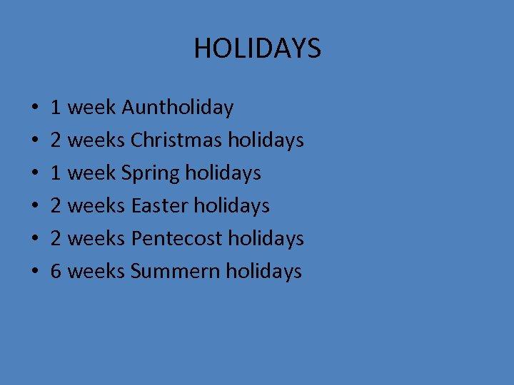 HOLIDAYS • • • 1 week Auntholiday 2 weeks Christmas holidays 1 week Spring