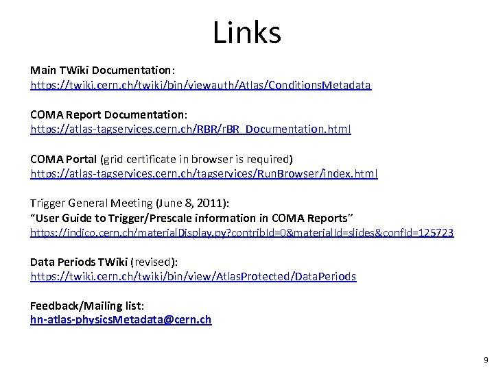 Links Main TWiki Documentation: https: //twiki. cern. ch/twiki/bin/viewauth/Atlas/Conditions. Metadata COMA Report Documentation: https: //atlas-tagservices.