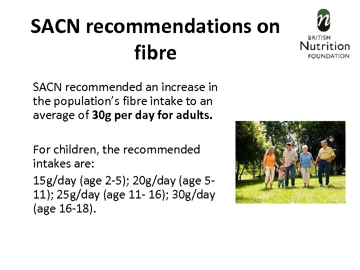 SACN recommendations on fibre SACN recommended an increase in the population's fibre intake to