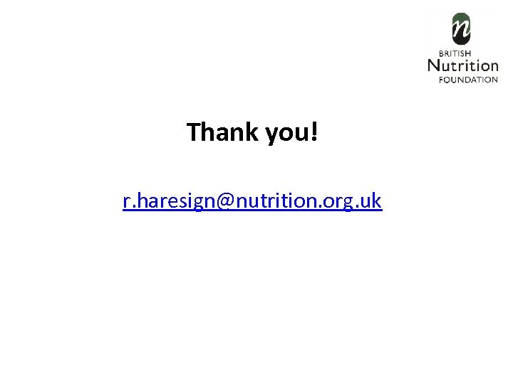 Thank you! r. haresign@nutrition. org. uk