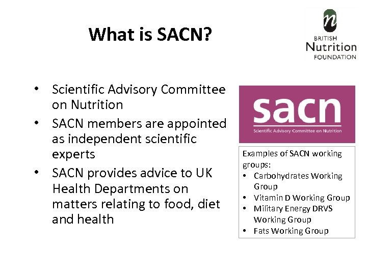 What is SACN? • Scientific Advisory Committee on Nutrition • SACN members are appointed