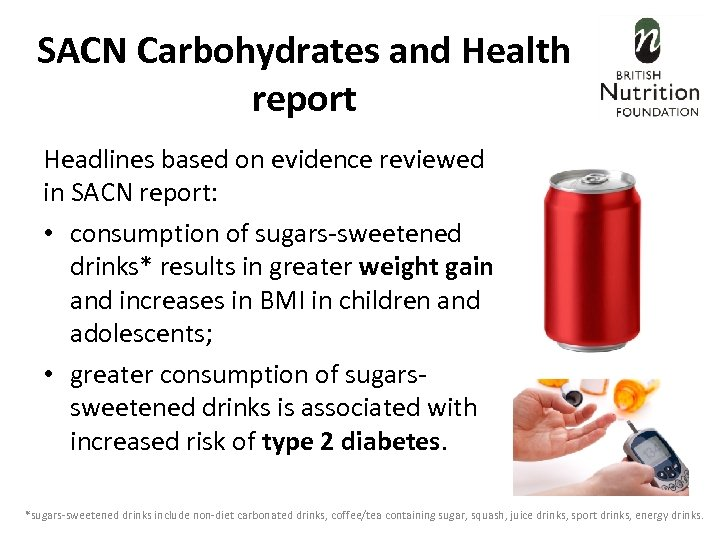 SACN Carbohydrates and Health report Headlines based on evidence reviewed in SACN report: •