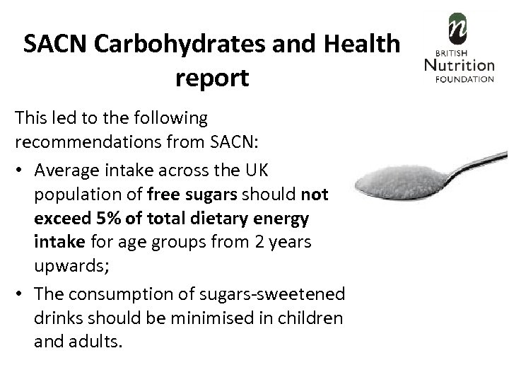 SACN Carbohydrates and Health report This led to the following recommendations from SACN: •