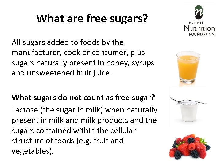 What are free sugars? All sugars added to foods by the manufacturer, cook or
