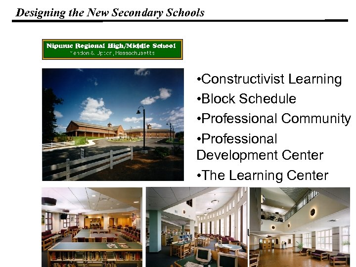 Designing the New Secondary Schools • Constructivist Learning • Block Schedule • Professional Community