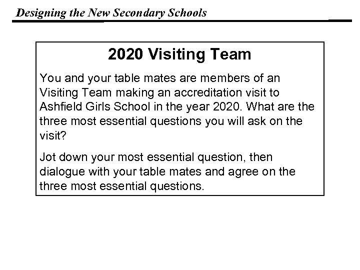 Designing the New Secondary Schools 2020 Visiting Team You and your table mates are