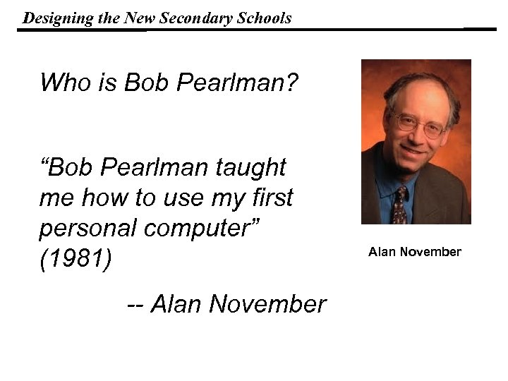 "Designing the New Secondary Schools Who is Bob Pearlman? ""Bob Pearlman taught me how"