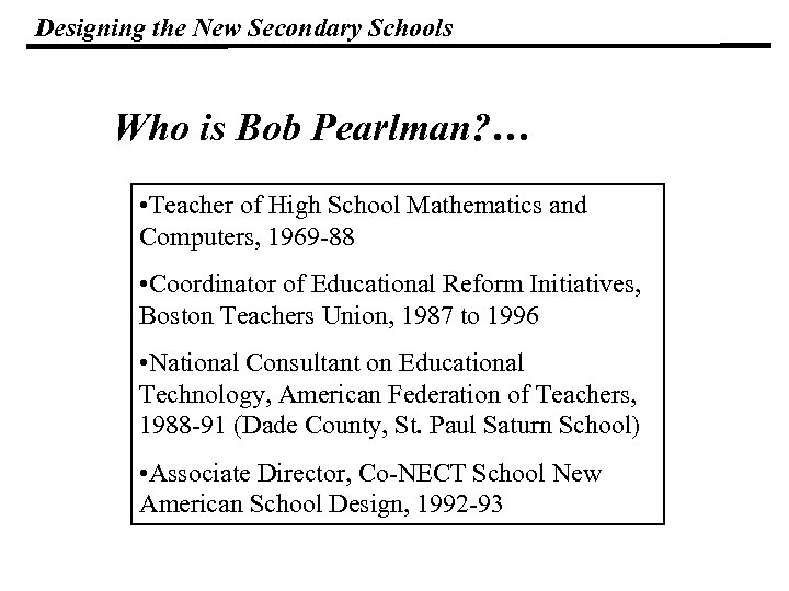 Designing the New Secondary Schools Who is Bob Pearlman? … • Teacher of High