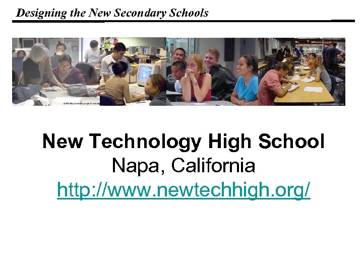 Designing the New Secondary Schools New Technology High School Napa, California http: //www. newtechhigh.