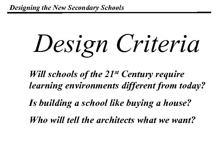 Designing the New Secondary Schools Design Criteria Will schools of the 21 st Century