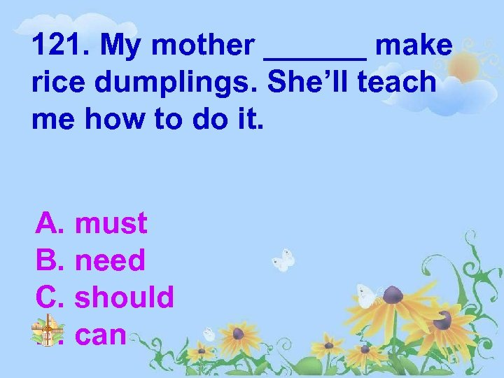 121. My mother ______ make rice dumplings. She'll teach me how to do it.