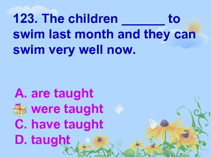 123. The children ______ to swim last month and they can swim very well