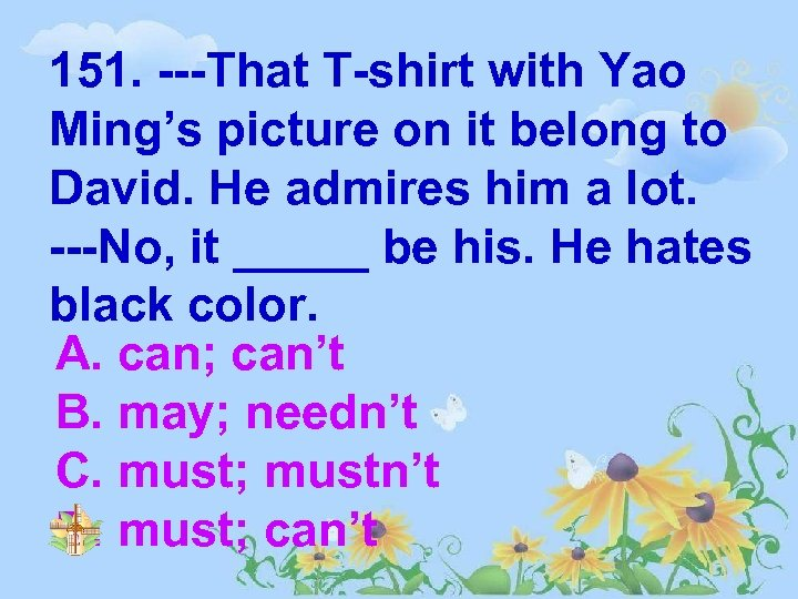 151. ---That T-shirt with Yao Ming's picture on it belong to David. He admires
