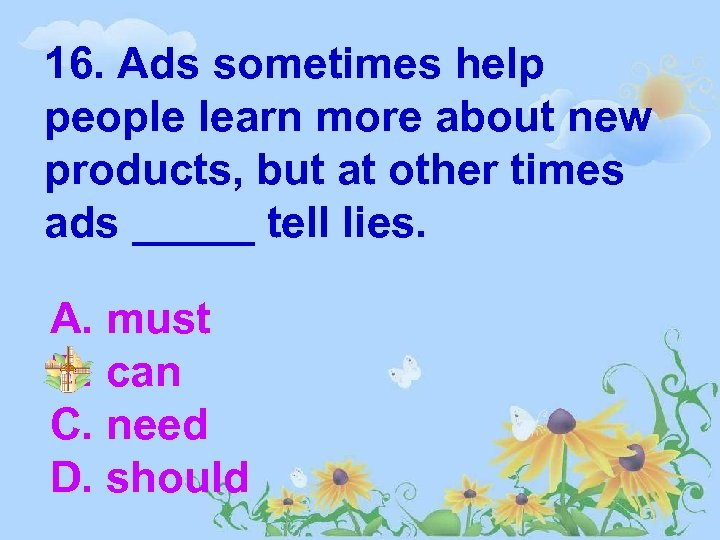 16. Ads sometimes help people learn more about new products, but at other times