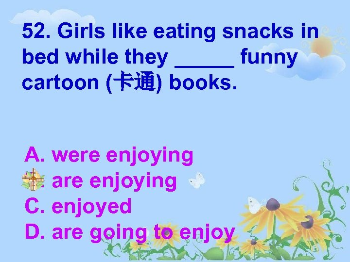 52. Girls like eating snacks in bed while they _____ funny cartoon (卡通) books.