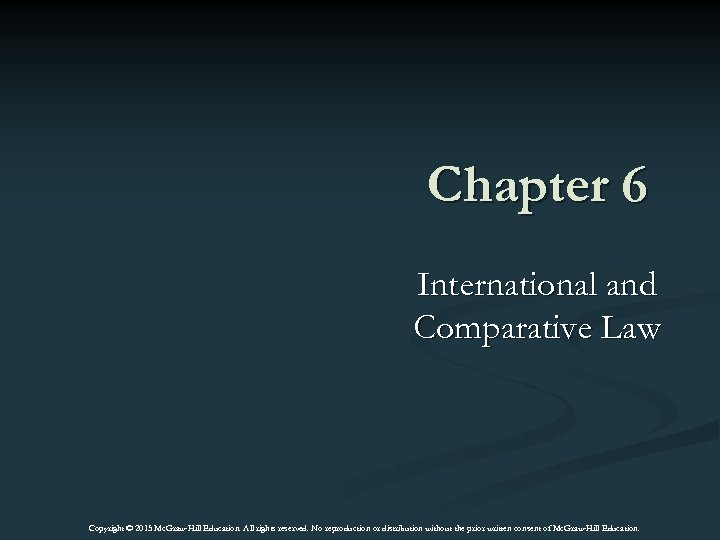 Chapter 6 International and Comparative Law Copyright © 2015 Mc. Graw-Hill Education. All rights