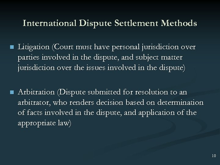 International Dispute Settlement Methods n Litigation (Court must have personal jurisdiction over parties involved