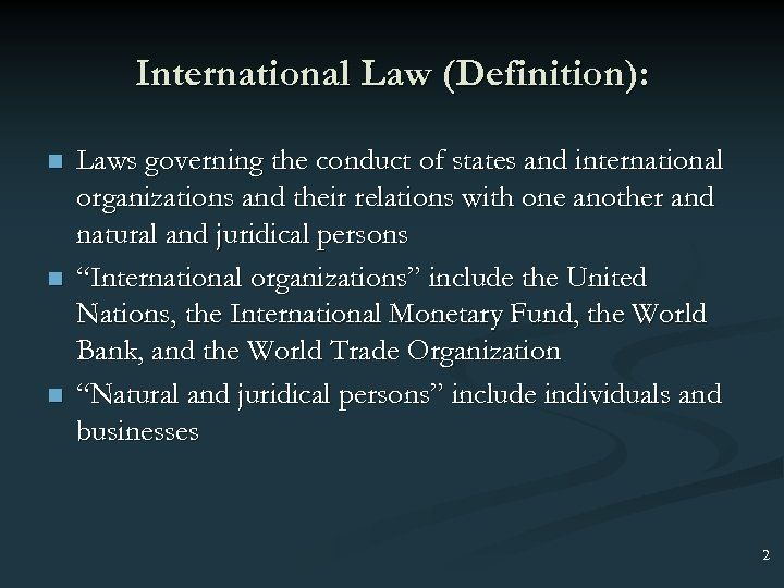 International Law (Definition): n n n Laws governing the conduct of states and international