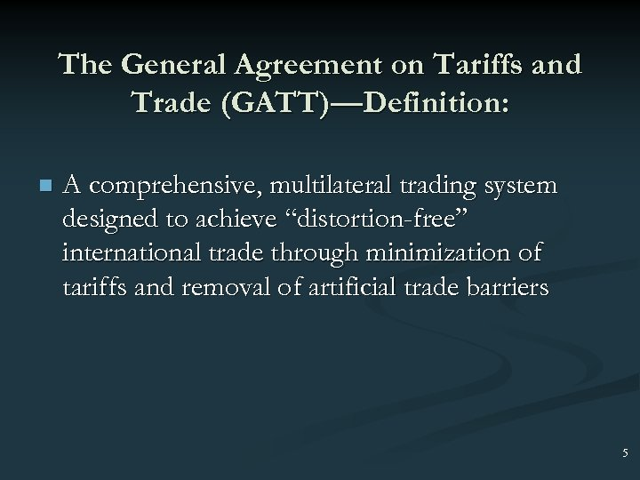 The General Agreement on Tariffs and Trade (GATT)—Definition: n A comprehensive, multilateral trading system
